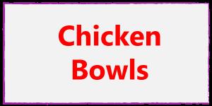 Chicken Bowls