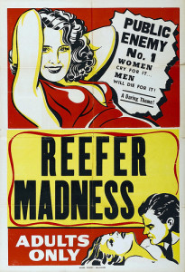 """Movie poster for """"Reefer Madness.""""  At the top, a drawing of a woman in a skimpy dress reclines and smiles towards the viewer, with the text """"Public Enemy No. 1 Women cry for it....Men will die for it! A daring theme!""""  In the middle, the title of the movie, in black text on a yellow background.  At the bottom, a drawing of a man leaning over an apparently topless woman appears next to the phrase """"Adults Only."""""""