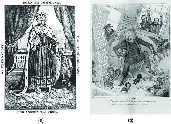 """Political caricature (a) represents President Andrew Jackson as a despotic ruler in robes and a crown, holding a scepter in one hand and a veto in the other. The border of the drawing reads """"King Andrew the First. Of Veto Memory. Born to Command. Had I Been Consulted."""" Cartoon (b) shows Jackson overseeing a scene of uncontrollable chaos. He wields a broom as rats with human heads, representing some of his cabinet members, run around on the floor. A pedestal labeled """"Altar of Reform"""" topples over, while Jackson falls from a collapsing chair labeled """"The Hickory Chair coming to pieces at last."""""""