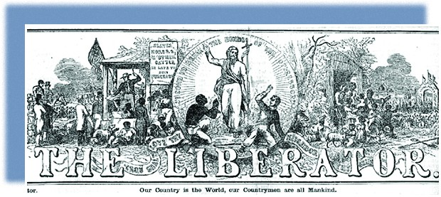 """The illustrated masthead of The Liberator is shown. On the left, a vignette shows an auctioneer selling slaves at auction. On the right, slaves rejoice in their emancipation. In a circle at the center, Jesus Christ stands, arm raised, between a kneeling slave and a fleeing slaveholder. The caption reads """"I come to break the bonds of the oppressor."""" Below the masthead are the words """"Our country is the World, our Countrymen are all Mankind."""""""