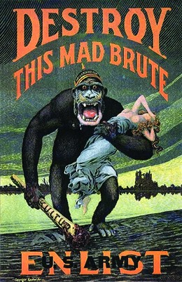 "A poster depicts a massive ape crossing the ocean with its mouth open threateningly, carrying a crude weapon marked ""Kultur."" He holds in his arms a white woman whose hand covers her face in anguish. The woman's gown has been torn from her, leaving her exposed from the waist up. The text reads ""Destroy this mad brute. Enlist. U.S. Army."""