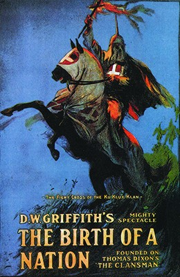 "The release poster for The Birth of a Nation depicts a hooded Klansman on a hooded horse; he holds a fiery cross above his head as the horse rears back. The text reads ""The Fiery Cross of the Ku Klux Klan / D.W. Griffith's Mighty Spectacle / The Birth of a Nation / Founded on Thomas Dixon's 'The Clansman.'"""