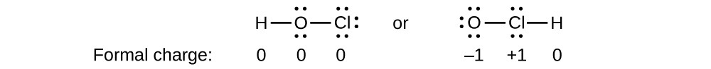 """Two Lewis structures are shown, with the word """"or"""" in between. The left structure shows a hydrogen atom single bonded to an oxygen atom with two lone pairs of electrons which is single bonded to a chlorine atom with three lone pairs of electrons. The phrase below this structure reads, """"Formal charge,"""" and is followed by the numbers """"0, 0, 0."""" The right structure shows an oxygen atom with three lone pairs of electrons single bonded to a chlorine atom with two lone pairs of electrons which is single bonded to a hydrogen atom. The numbers below this structure are, """"negative 1, positive 1, 0."""""""
