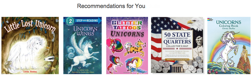 """Results of an Amazon """"recommendation."""" The text reads, """"Recommendations for You,"""" and shows five book covers: Little Lost Unicorn, Unicorn Wings, Glitter Tattoos: Unicorns, 50 State Commemorative Quarters, Unicorns Coloring Book."""
