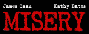 """""""Misery"""" in red typeface against a black background. James Caan's and Kathy Bates's names appear in smaller white font above the movie title."""