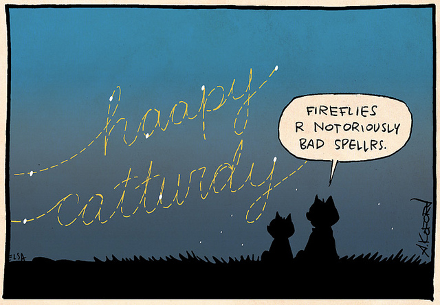 """Cartoon showing two cat silhouettes sitting outside at night. Above them, lightning bugs have written out """"haapy catturday"""" in the sky. One cat says """"Fireflies r notoriously bad spellrs."""""""