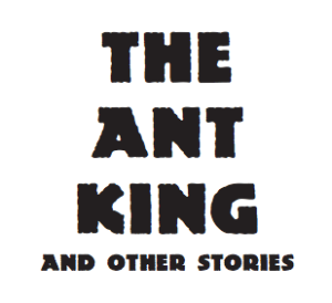 """The Ant King and Other Stories"" title page"