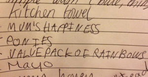handwritten shopping list. The legible lines read: kitchen towel, mum's happiness, ponies, value pack of rainbows, mayo