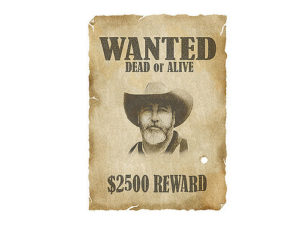 """""""Wanted"""" poster. Picture of a man in a cowboy hat. At top, it reads, """"Wanted: dead or alive."""" Below it reads, """"$2500 reward."""""""