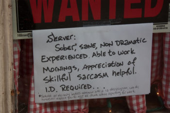 "Photo of a Help Wanted sign that reads, ""Wanted: Server: Sober, sane, non-dramatic, experienced, able to work mornings, appreciation of skillful sarcasm helpful. ID required."""