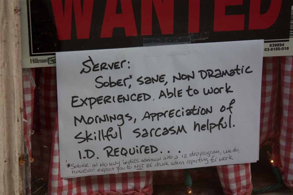 "Help Wanted sign that reads, ""Wanted: Server: Sober, sane, non-dramatic, experienced, able to work mornings, appreciation of skillful sarcasm helpful. ID required."""