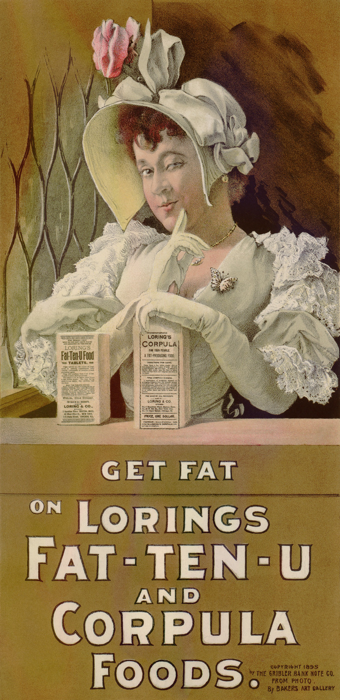 "The advertisement shows a lavishly dressed young woman with her finger to her chin. She's holding two packaged of Loring's Corpula. Text at the bottom of the poster reads, ""Get fat on Lorings Fat-Ten-U and Corpula Foods."""