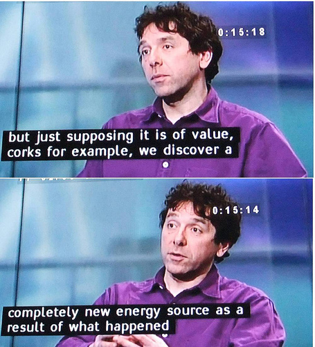 "A man giving an interview on TV. The screen shots show him saying ""but just supposing it is of value, corks for example, we discover a completely new energy source."""