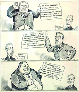 "A cartoon contains three panels. In the first, an angry-looking Roosevelt holds a sign that reads ""If I am elected I will call an extra session of Congress, at once, to enact laws for human perfection. T.R."" In the lower corner, a man labeled ""voter"" says ""Extra session? Oh!"" In the second panel, Wilson holds a sign that reads ""If elected I will immediately call an extra session of Congress and revise the tariff, schedule by schedule—Woodrow Wilson."" The ""voter"" says ""Extra session? Wow!"" In the third panel, a heavy, grinning Taft pats his stomach and says ""If re-elected I will at once call on Aunt Delia Torrey and have another piece of that excellent apple pie. President Taft."" The ""voter"" says nothing."