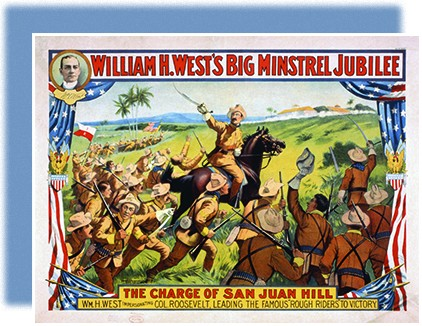 "A poster is titled, ""William H. West's Big Minstrel Jubilee."" A label at the bottom reads ""The Charge of San Juan Hill. Wm. H. West Impersonating Col. Roosevelt, Leading the Famous 'Rough Riders' to Victory."" An illustration shows a mounted Roosevelt leading a charge of Rough Riders in the Spanish-American War."