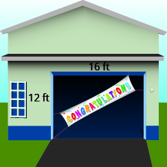 A picture of a house is shown. The rectangular garage is 12 feet high and 16 feet wide. A blue banner goes diagonally across the garage.