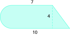A geometric shape is shown. It is a rectangle with a semi-circle attached on the left and a triangle attached on the right. The height of the rectangle, also the height of the triangle and the diameter of the semi-circle, is labeled 4. The base of the figure is labeled 10. The top of the rectangle is labeled 7.