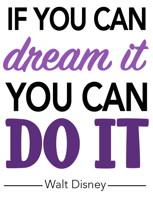"""A quote from Walt Disney reading """"If you can dream it, you can do it."""" The majority of the quote is in a simple sans serif font. The words dream it are light purple and in a cursive font. The words do it are in a serif font, all capital letters, and a dark purple."""