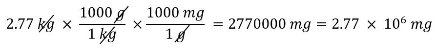 2.77kg x 1000g/1kg x 1000 mg/1g = 2770000 mg = 2.77 x 10^6 mg