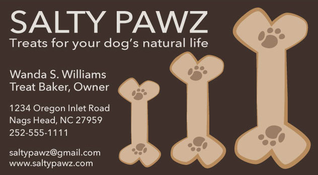 Salty pawz business card containing the name of the business, tagline, owner's name & title and business contact information as follows: Salty Pawz Treats for your dog's natural life! Wanda S. Williams Treat Baker, Owner. 1234 Oregon Inlet Road, Nags Head, NC 27859. 252-555-111. saltypaws@email.com. www.saltypawz.com