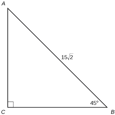 A right triangle with corners labeled A, B, and C. Hypotenuse has length of 15 times square root of 2. Angle B is 45 degrees.