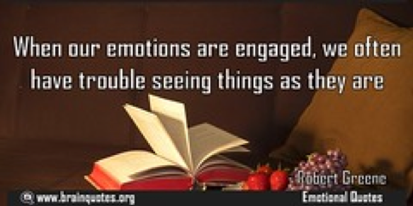 When our emotions are engaged, we often have trouble seeing things as they are