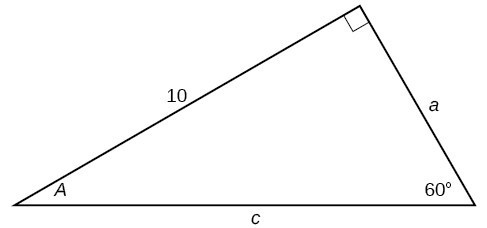 A right triangle with sides of 10, a, and c. Angles of 60 degrees and A also labeled.