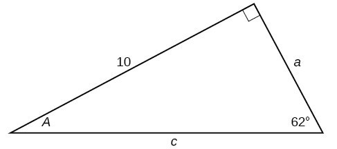 A right triangle with sides of 10, a, and c. Angles of A and 62 degrees are also labeled.