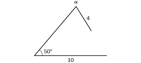 An incomplete triangle. One side has length 4 opposite a 50 degree angle, and a second side has length 10 opposite angle a. The side of length 4 is too short to reach the side of length 10, so there is no third angle.