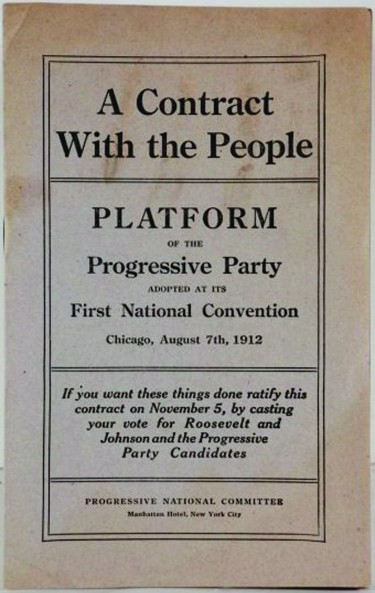 An image of a document that reads A Contract with the People. Platform of the Progressive Party adopted at its First National Convention. Chicago, August 7th, 1912. If you want these things done ratify this contract on November 5, by casting your vote for Roosevelt and Johnson and the Progressive Party Candidates.