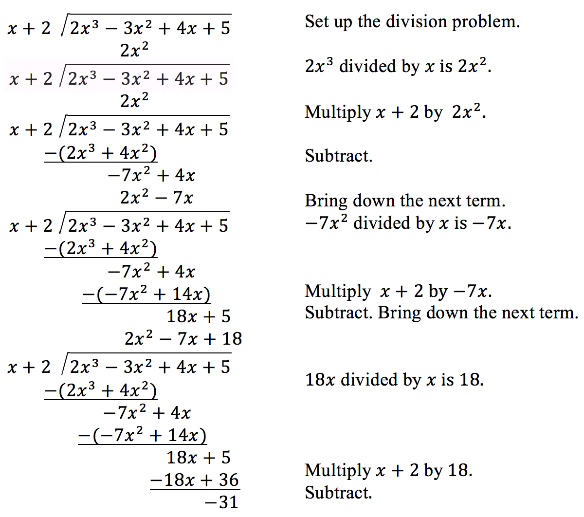 Set up the division problem. 2x cubed divided by x is 2x squared. Multiply the sum of x and 2 by 2x squared. Subtract. Then bring down the next term. Negative 7x squared divided by x is negative 7x. Multiply the sum of x and 2 by negative 7x. Subtract, then bring down the next term. 18x divided by x is 18. Multiply the sum of x and 2 by 18. Subtract.