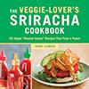 The Veggie Lovers Sriracha Cookbook