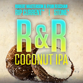Robert Masterson & Ryan Reschan / Rip Current / Stone R&R Coconut IPA