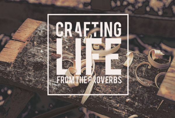 Crafting Life From The Proverbs