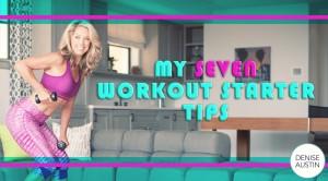 My 7 Workout Starter Tips - Denise Austin