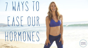 7 Ways To Ease Our Hormones - Denise Austin