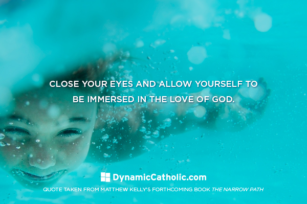 Close your eyes and allow yourself to be immersed in the love of God.