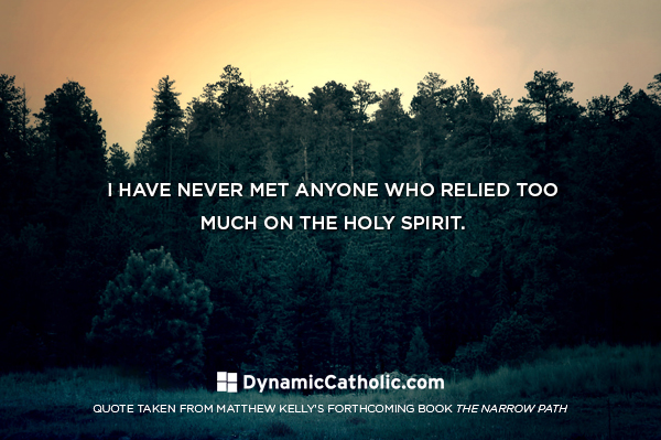 I have never met anyone who relied too much on the Holy Spirit.