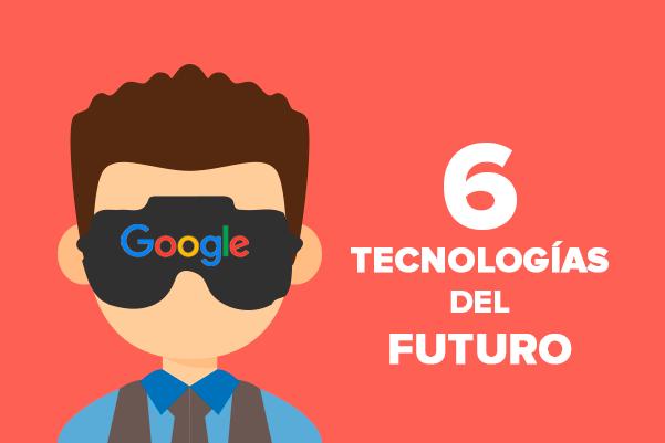 Las 6 tecnologías que cambiarán el mundo según Google