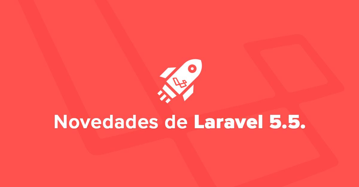 Ha llegado la nueva versión de Laravel Framework LTS 5.5