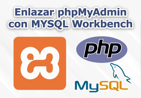 Cómo enlazar phpMyAdmin con MYSQL Workbench