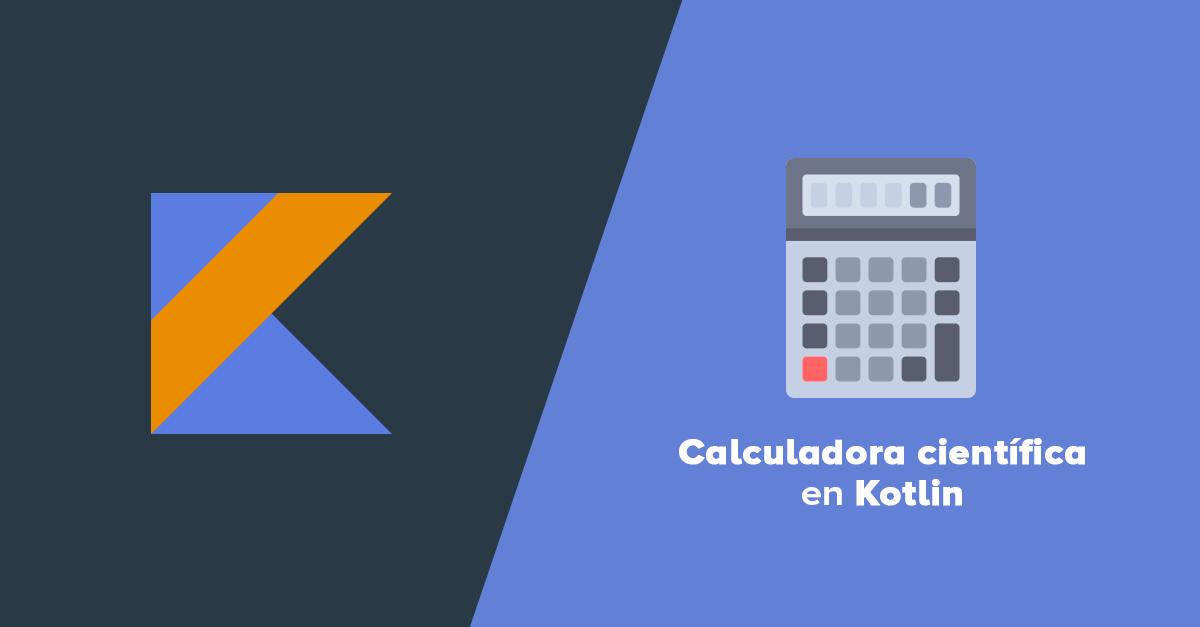 Calculadora científica en Kotlin