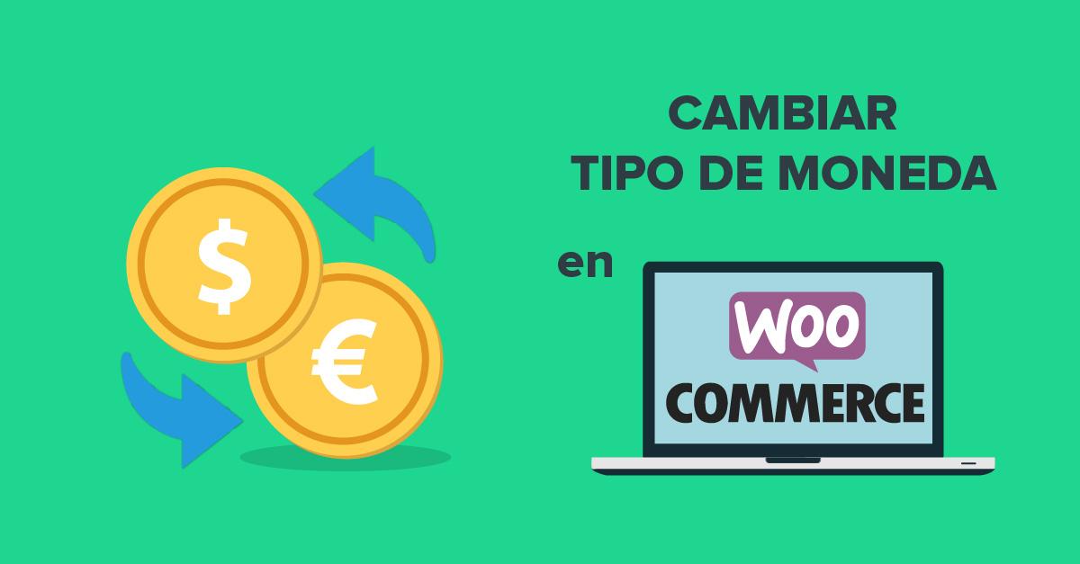 Cambiar el tipo de moneda en WooCommerce