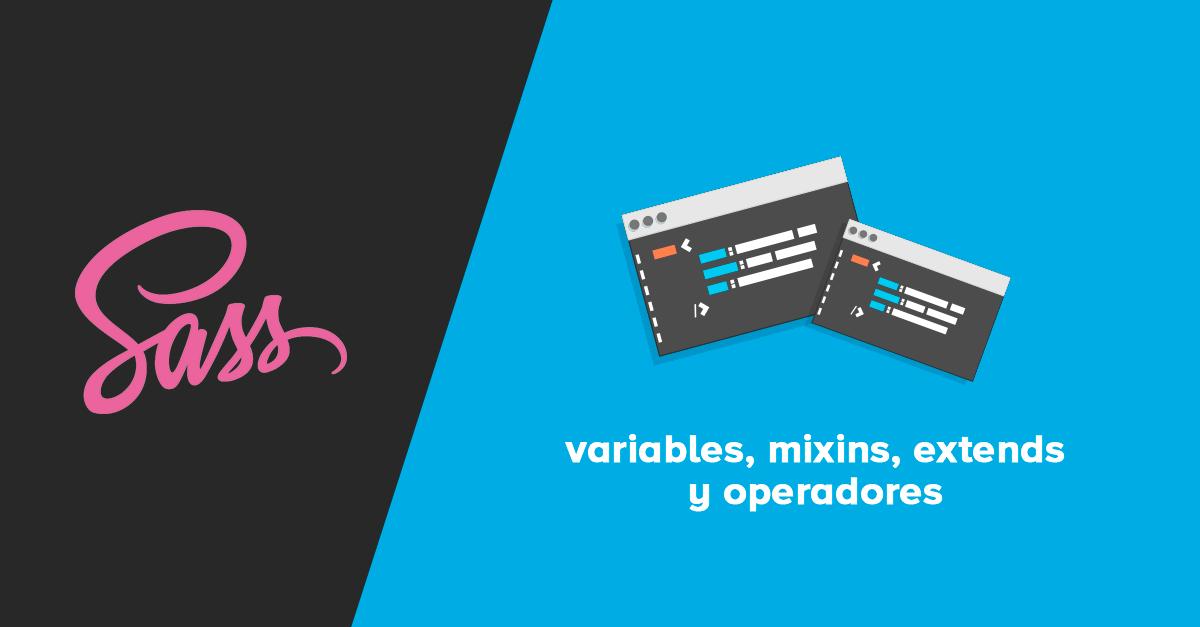 Variables, mixins, extends y operadores en Sass