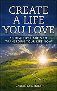 Create-A-Life-You-Love-10-Healthy-Habits-to-Transform-Your-Life-Now-by-Chantal-Cox