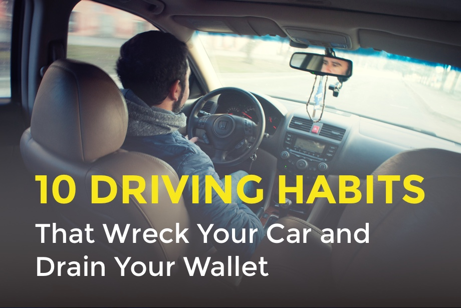 10 Driving Habits That Wreck Your Car and Drain Your Wallet - driver-start.com