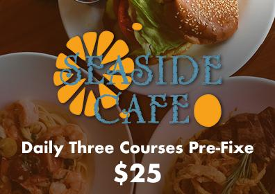 Seaside Cafe $25 Three Course