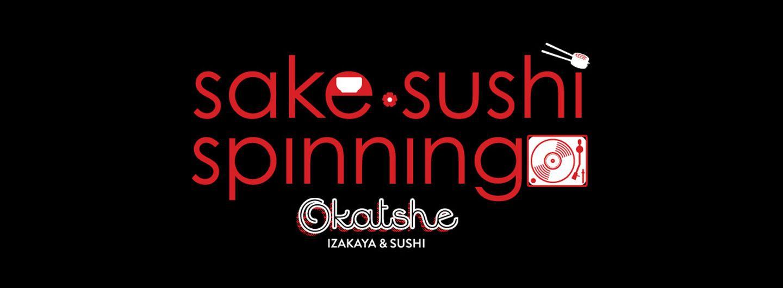 Sake. Sushi. Spinning at Okatshe