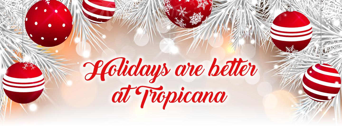 Holidays are better at Tropicana