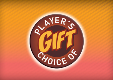 Background is a neon orange to coral pink fade.  In the center is a circle.  The outer layer of the circle has the words: PLAYER'S CHOICE OF in white, capitalized letters.  The center or core of the circle has the word GIFT in orange.  The circle itself is brown.